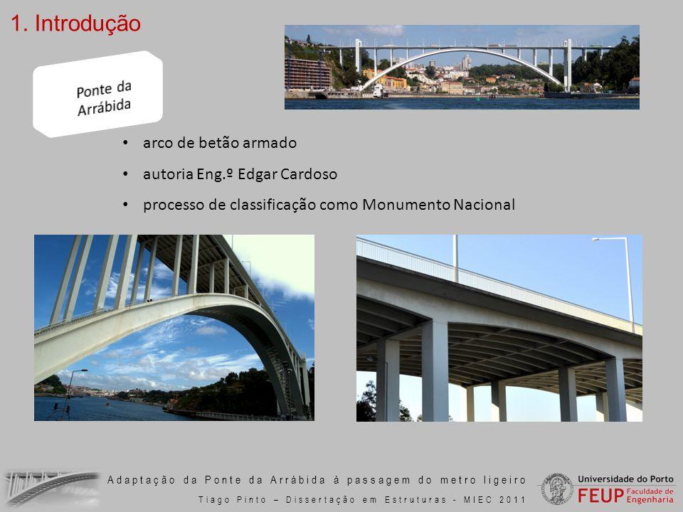 Adaptação da Ponte da Arrábida à passagem do metro ligeiro Tiago Pinto – Dissertação em Estruturas - MIEC 2011 Configuração actual Configuração 2 vias de metro + 2x2 vias rodoviárias Configuração 1 via de metro + 3x3 vias rodoviárias 2.
