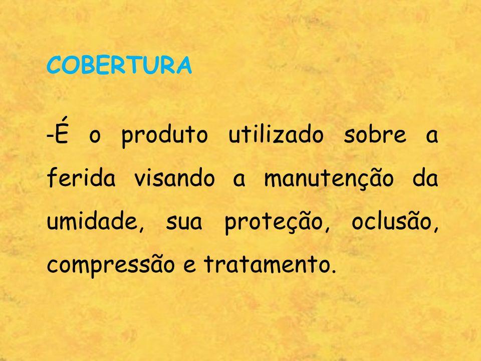 COBERTURA - É o produto utilizado sobre a ferida visando a manutenção da umidade, sua proteção, oclusão, compressão e tratamento.