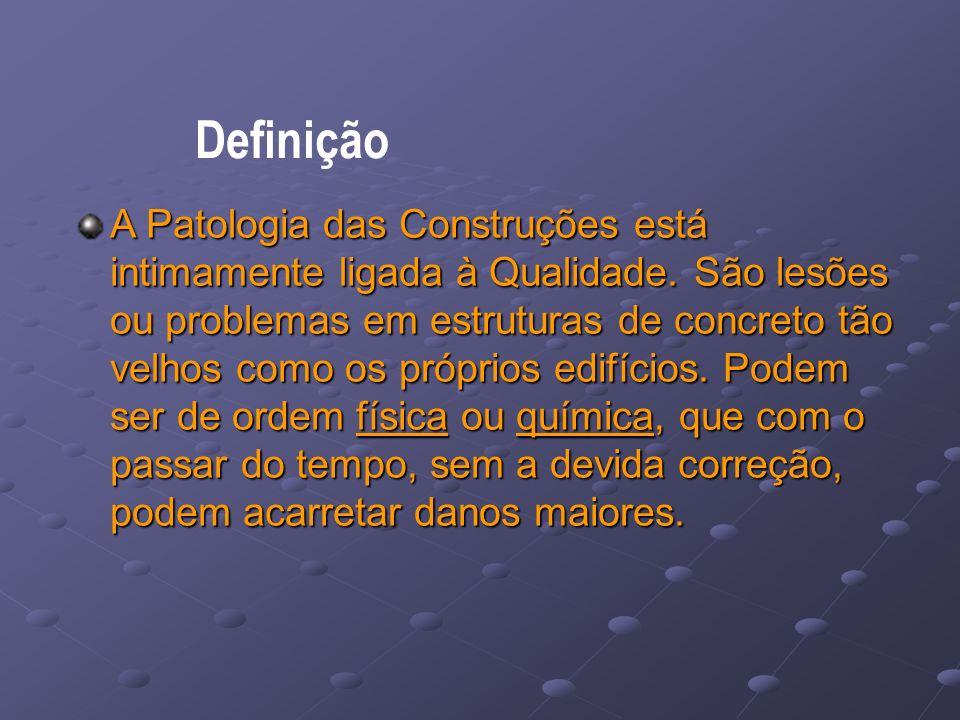 Definição A Patologia das Construções está intimamente ligada à Qualidade.