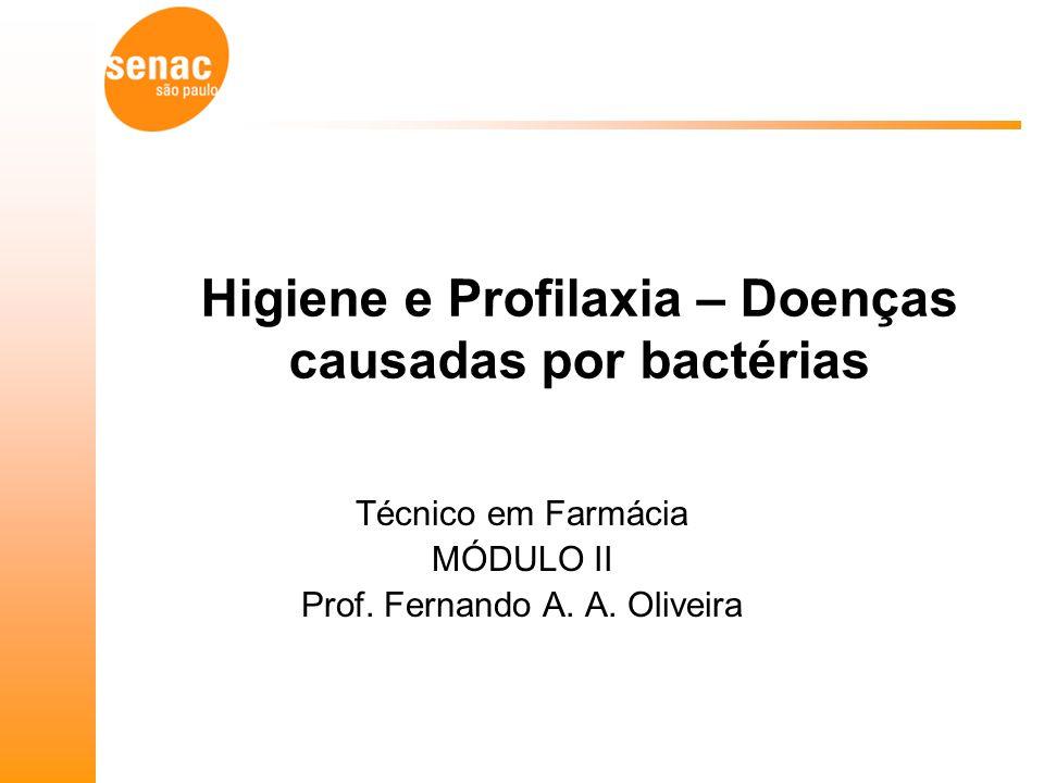 Higiene e Profilaxia – Doenças causadas por bactérias Técnico em Farmácia MÓDULO II Prof.