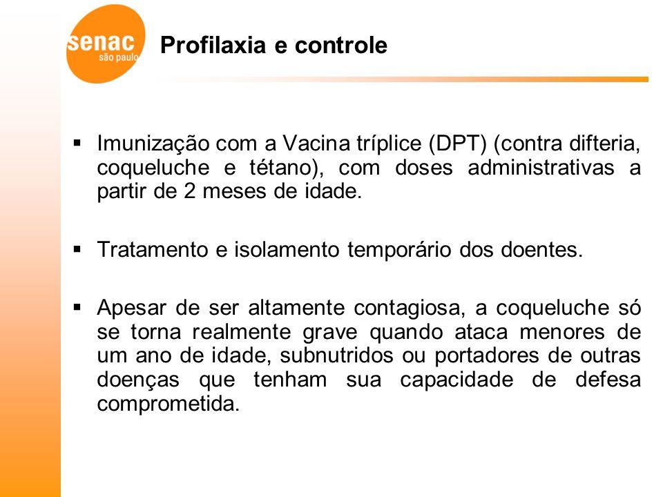 Profilaxia e controle Imunização com a Vacina tríplice (DPT) (contra difteria, coqueluche e tétano), com doses administrativas a partir de 2 meses de idade.