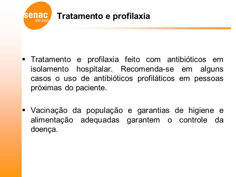 Tratamento e profilaxia Tratamento e profilaxia feito com antibióticos em isolamento hospitalar.