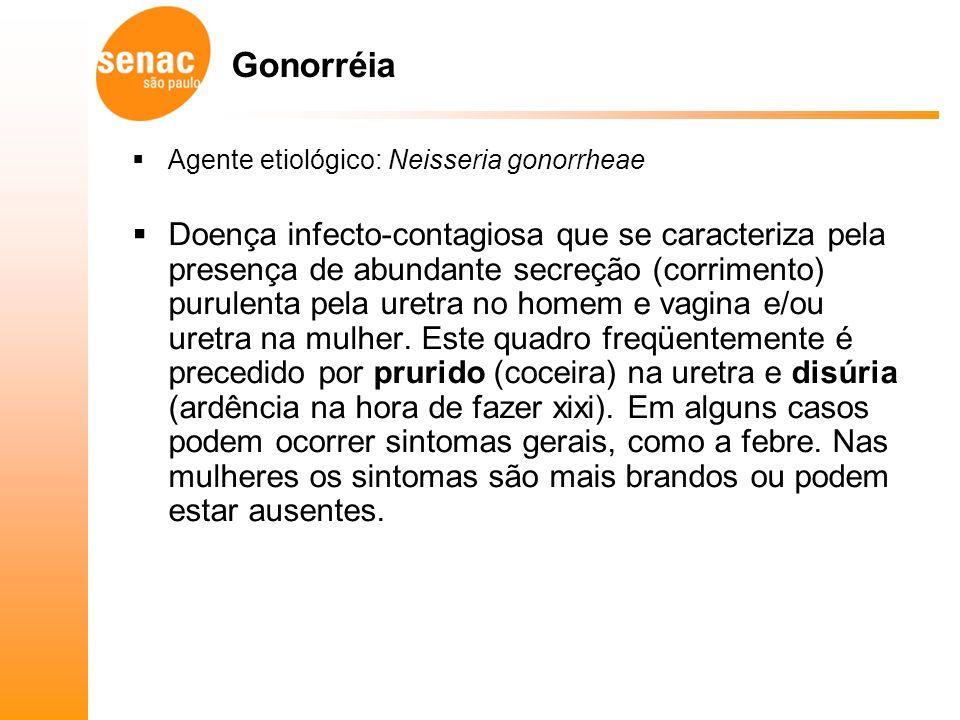 Gonorréia Agente etiológico: Neisseria gonorrheae Doença infecto-contagiosa que se caracteriza pela presença de abundante secreção (corrimento) purulenta pela uretra no homem e vagina e/ou uretra na mulher.