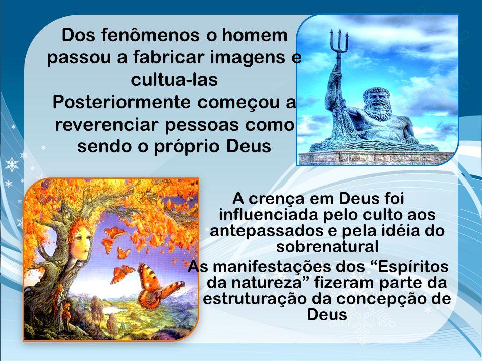 Os fenômenos da natureza eram tidos como deuses O homem das cavernas se escondia do trovão considerando-o um Deus A história da humanidade demonstra a