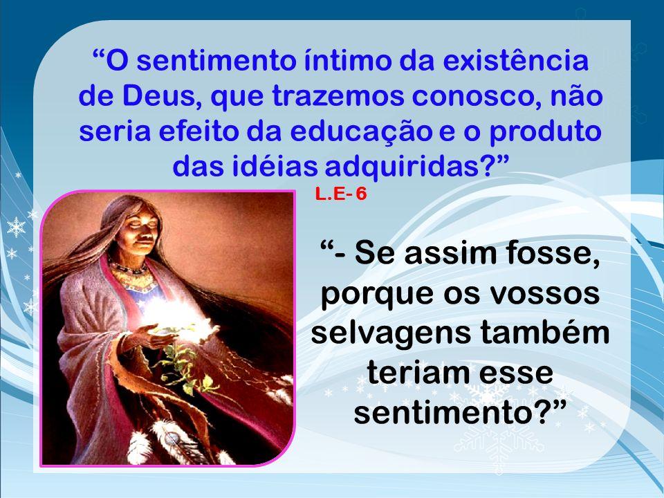 Sem dúvida, não se pode demonstrar a existência de Deus por provas diretas e sensíveis. Deus não se manifesta aos sentidos. A divindade ocultou-se em