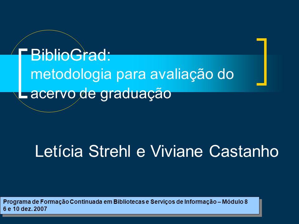 BiblioGrad: metodologia para avaliação do acervo de graduação Programa de Formação Continuada em Bibliotecas e Serviços de Informação – Módulo 8 6 e 10 dez.