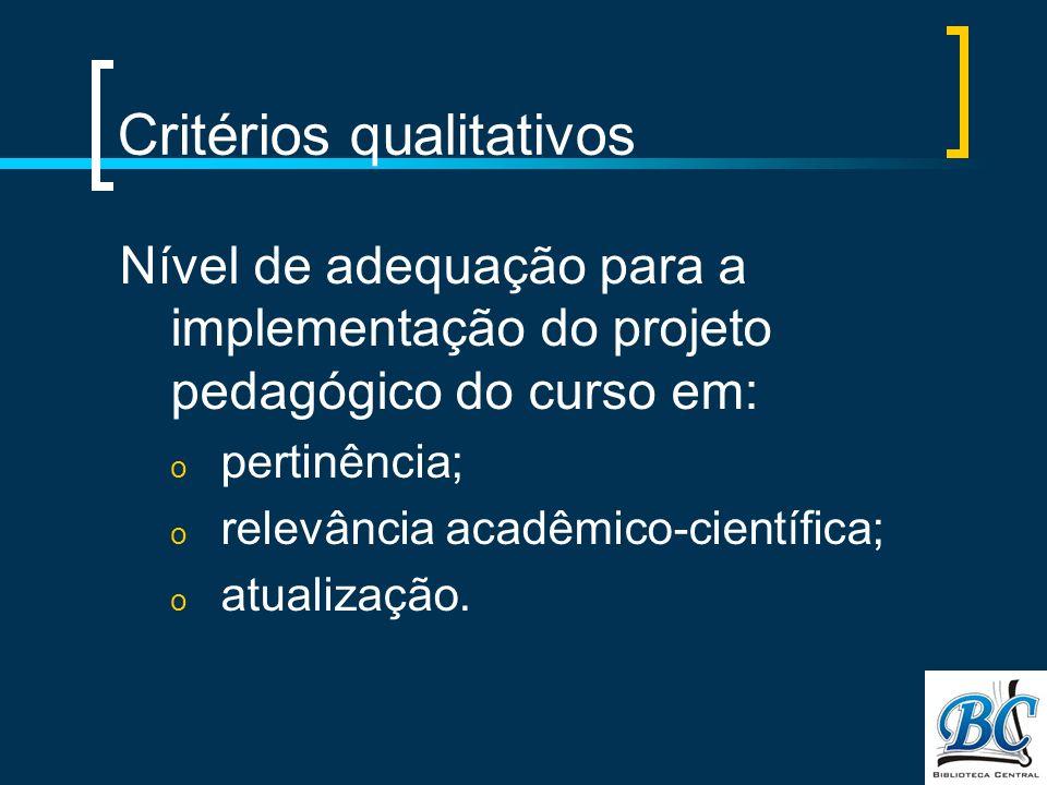 Critérios qualitativos Nível de adequação para a implementação do projeto pedagógico do curso em: o pertinência; o relevância acadêmico-científica; o atualização.
