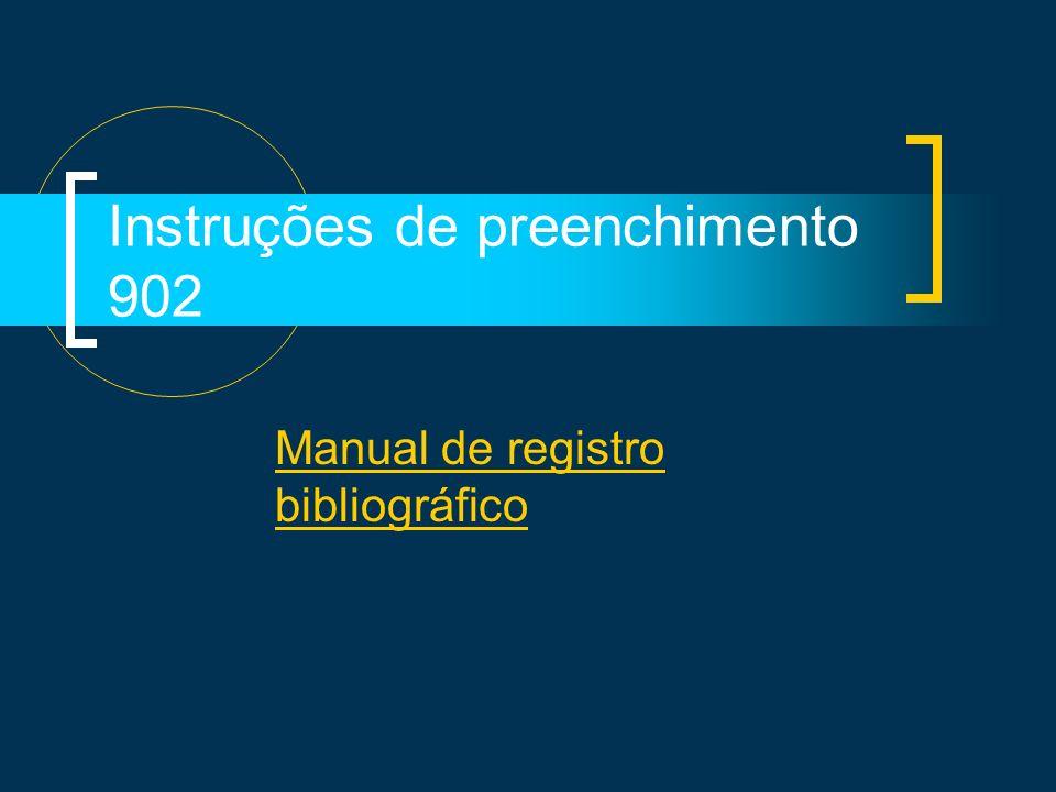 Instruções de preenchimento 902 Manual de registro bibliográfico