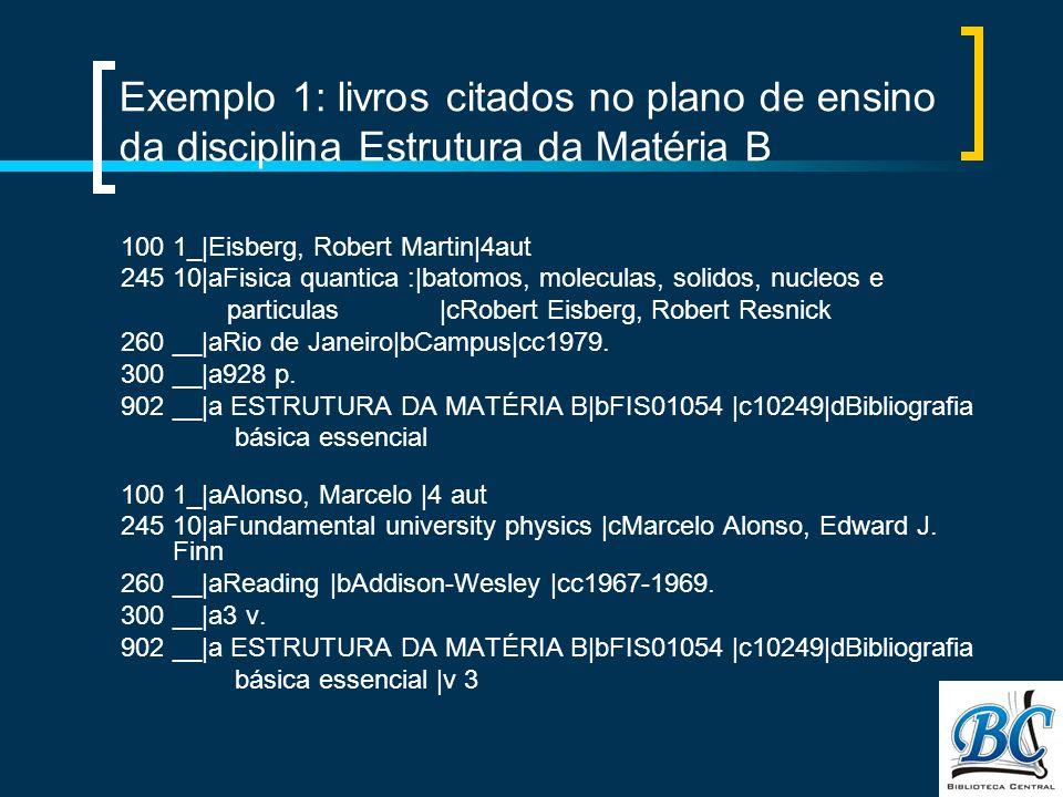 Exemplo 1: livros citados no plano de ensino da disciplina Estrutura da Matéria B 100 1_|Eisberg, Robert Martin|4aut 245 10|aFisica quantica :|batomos, moleculas, solidos, nucleos e particulas|cRobert Eisberg, Robert Resnick 260 __|aRio de Janeiro|bCampus|cc1979.