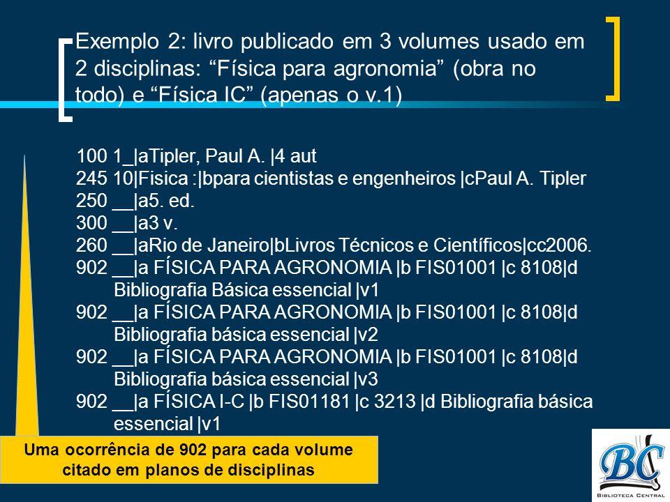 Exemplo 2: livro publicado em 3 volumes usado em 2 disciplinas: Física para agronomia (obra no todo) e Física IC (apenas o v.1) 100 1_|aTipler, Paul A