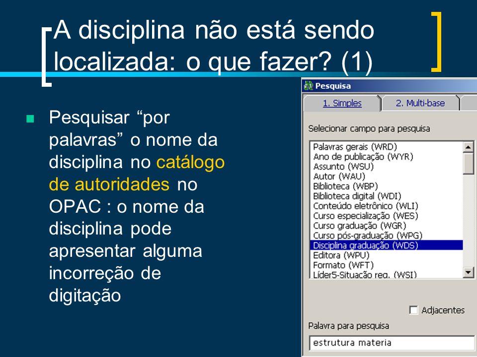 A disciplina não está sendo localizada: o que fazer? (1) Pesquisar por palavras o nome da disciplina no catálogo de autoridades no OPAC : o nome da di