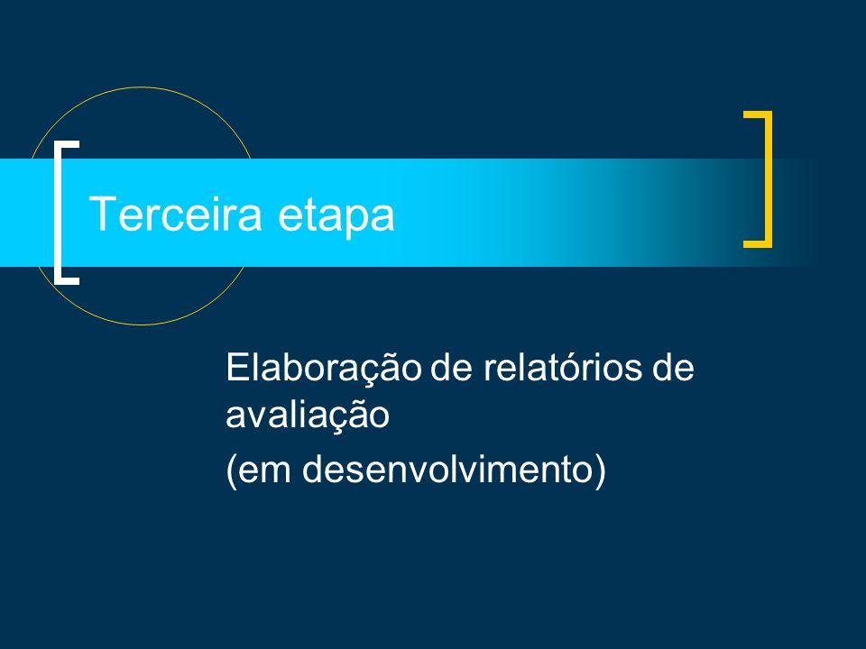 Terceira etapa Elaboração de relatórios de avaliação (em desenvolvimento)