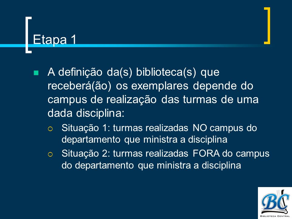 Etapa 1 A definição da(s) biblioteca(s) que receberá(ão) os exemplares depende do campus de realização das turmas de uma dada disciplina: Situação 1: