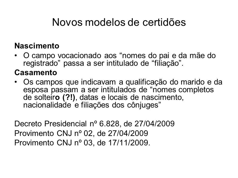 Novos modelos de certidões Nascimento O campo vocacionado aos nomes do pai e da mãe do registrado passa a ser intitulado de filiação. Casamento Os cam