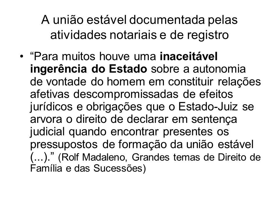 A união estável documentada pelas atividades notariais e de registro Para muitos houve uma inaceitável ingerência do Estado sobre a autonomia de vonta