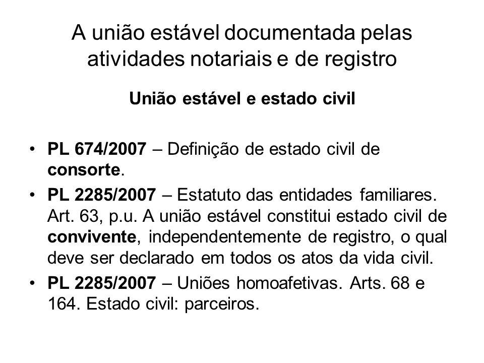 A união estável documentada pelas atividades notariais e de registro União estável e estado civil PL 674/2007 – Definição de estado civil de consorte.