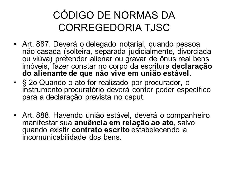 CÓDIGO DE NORMAS DA CORREGEDORIA TJSC Art. 887. Deverá o delegado notarial, quando pessoa não casada (solteira, separada judicialmente, divorciada ou