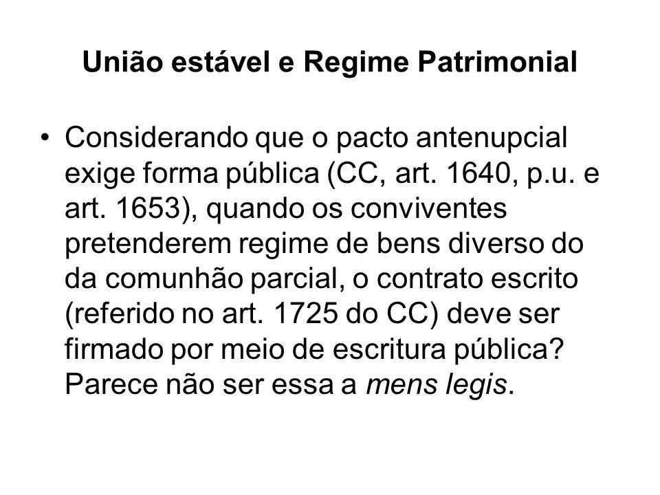 União estável e Regime Patrimonial Considerando que o pacto antenupcial exige forma pública (CC, art. 1640, p.u. e art. 1653), quando os conviventes p