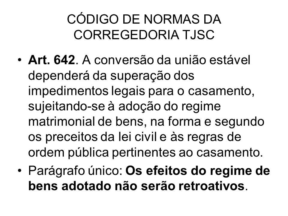 CÓDIGO DE NORMAS DA CORREGEDORIA TJSC Art. 642. A conversão da união estável dependerá da superação dos impedimentos legais para o casamento, sujeitan