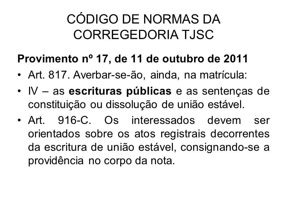 CÓDIGO DE NORMAS DA CORREGEDORIA TJSC Provimento nº 17, de 11 de outubro de 2011 Art. 817. Averbar-se-ão, ainda, na matrícula: IV – as escrituras públ