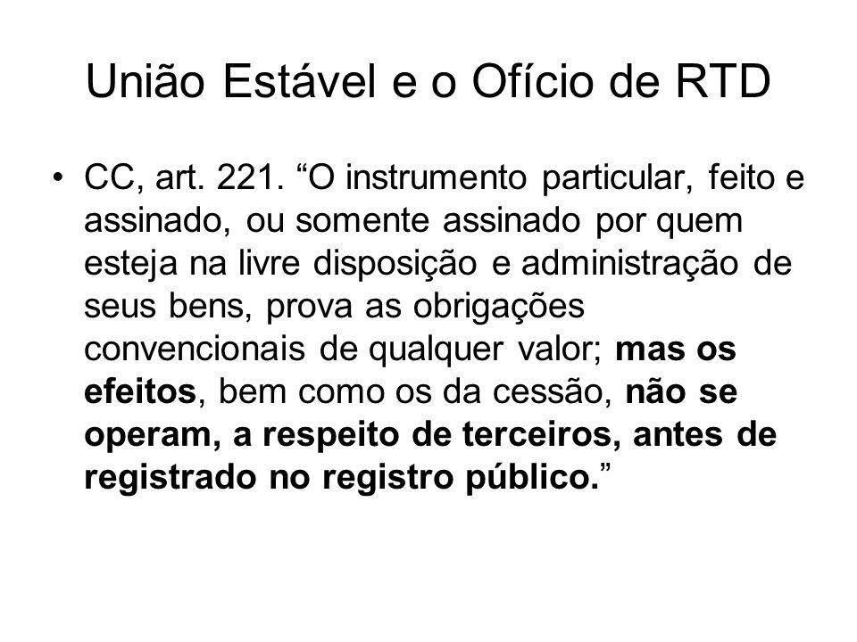 União Estável e o Ofício de RTD CC, art. 221. O instrumento particular, feito e assinado, ou somente assinado por quem esteja na livre disposição e ad
