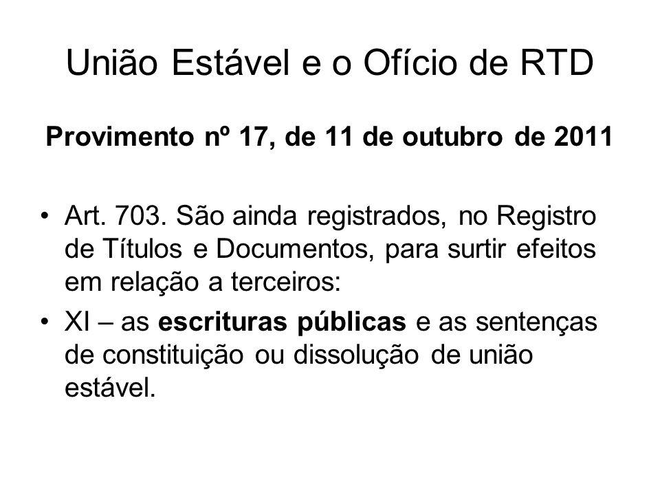 União Estável e o Ofício de RTD Provimento nº 17, de 11 de outubro de 2011 Art. 703. São ainda registrados, no Registro de Títulos e Documentos, para