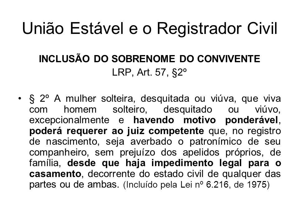 União Estável e o Registrador Civil INCLUSÃO DO SOBRENOME DO CONVIVENTE LRP, Art. 57, §2º § 2º A mulher solteira, desquitada ou viúva, que viva com ho