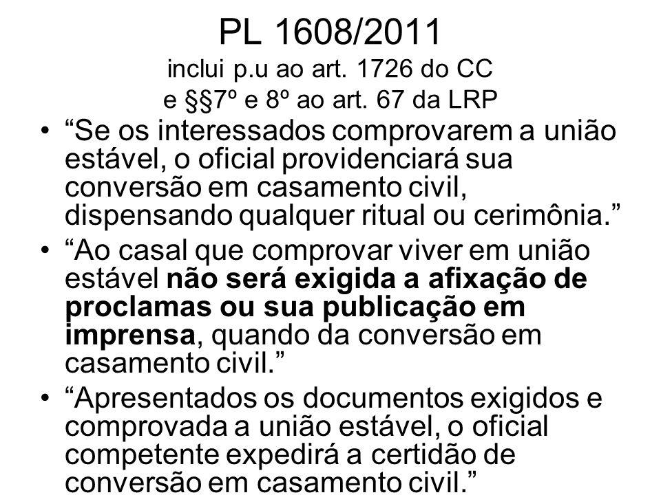 PL 1608/2011 inclui p.u ao art. 1726 do CC e §§7º e 8º ao art. 67 da LRP Se os interessados comprovarem a união estável, o oficial providenciará sua c