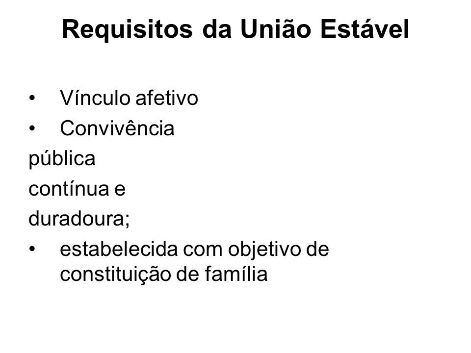 Requisitos da União Estável Vínculo afetivo Convivência pública contínua e duradoura; estabelecida com objetivo de constituição de família