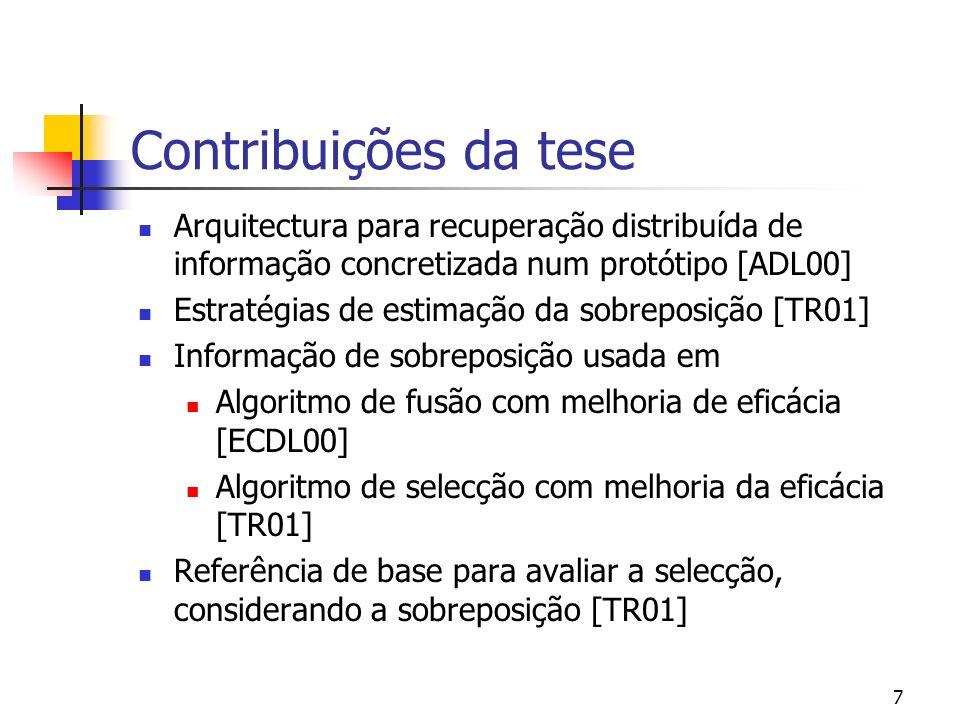 6 Hipótese colocada Se a sobreposição entre as diferentes BDTs num sistema de busca distribuída for usada como parâmetro dos algoritmos de fusão de resultados e selecção de BDs......