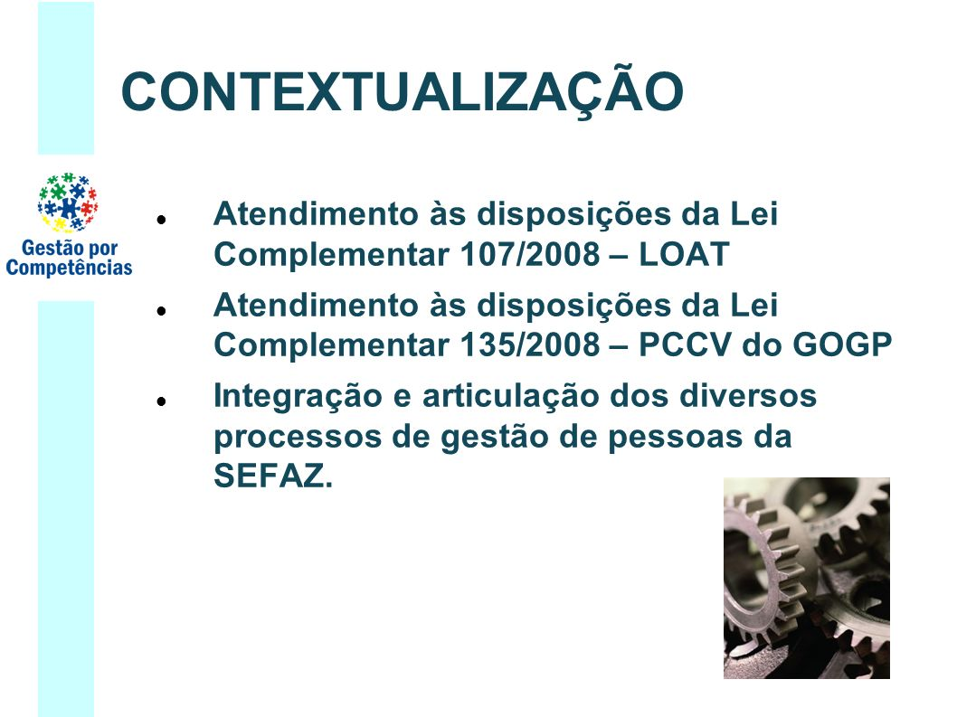 Atendimento às disposições da Lei Complementar 107/2008 – LOAT Atendimento às disposições da Lei Complementar 135/2008 – PCCV do GOGP Integração e art