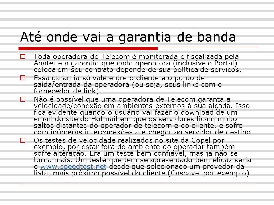 Até onde vai a garantia de banda Toda operadora de Telecom é monitorada e fiscalizada pela Anatel e a garantia que cada operadora (inclusive o Portal) coloca em seu contrato depende de sua política de serviços.