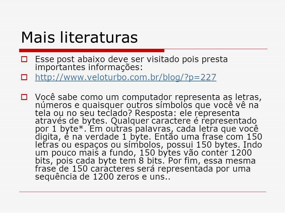 Mais literaturas Esse post abaixo deve ser visitado pois presta importantes informações: http://www.veloturbo.com.br/blog/?p=227 Você sabe como um computador representa as letras, números e quaisquer outros símbolos que você vê na tela ou no seu teclado.
