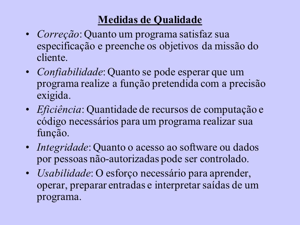 Medidas de Qualidade Correção: Quanto um programa satisfaz sua especificação e preenche os objetivos da missão do cliente. Confiabilidade: Quanto se p