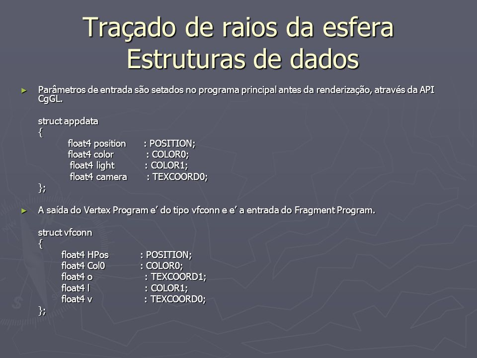 Traçado de raios da esfera Estruturas de dados Parâmetros de entrada são setados no programa principal antes da renderização, através da API CgGL.