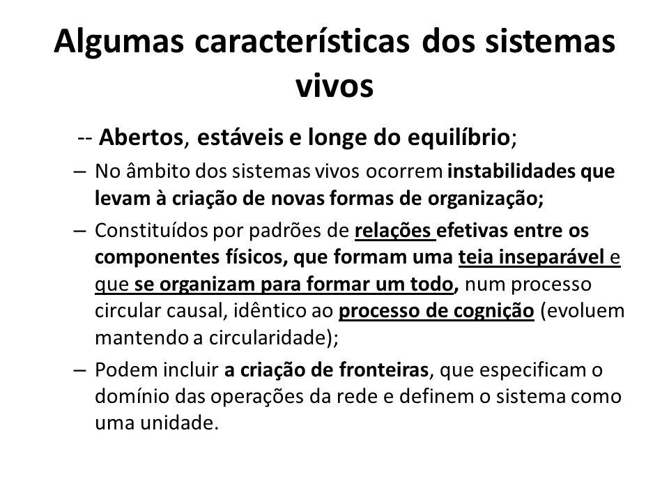 Algumas características dos sistemas vivos -- Abertos, estáveis e longe do equilíbrio; – No âmbito dos sistemas vivos ocorrem instabilidades que levam