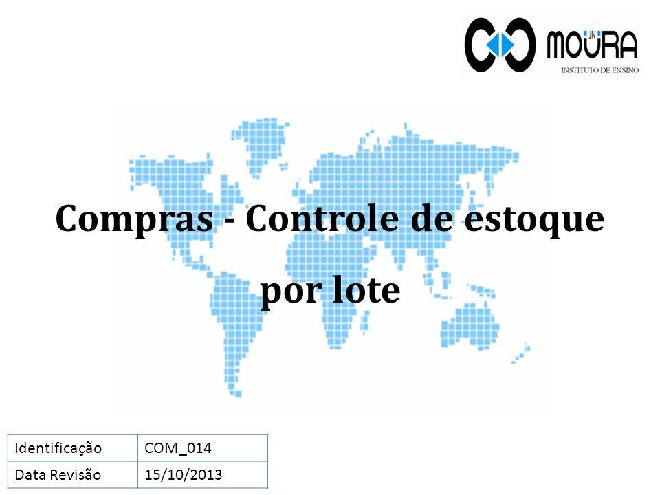 Compras - Controle de estoque por lote IdentificaçãoCOM_014 Data Revisão15/10/2013