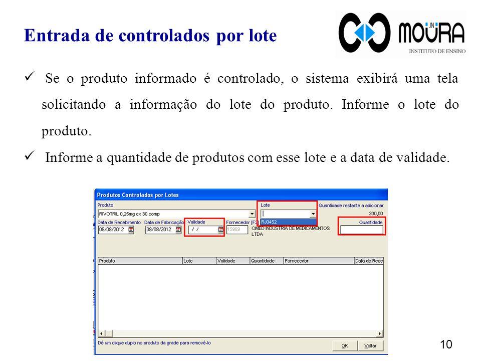 Se o produto informado é controlado, o sistema exibirá uma tela solicitando a informação do lote do produto. Informe o lote do produto. Informe a quan