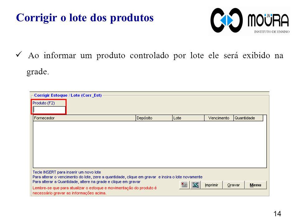 Ao informar um produto controlado por lote ele será exibido na grade. 14 Corrigir o lote dos produtos