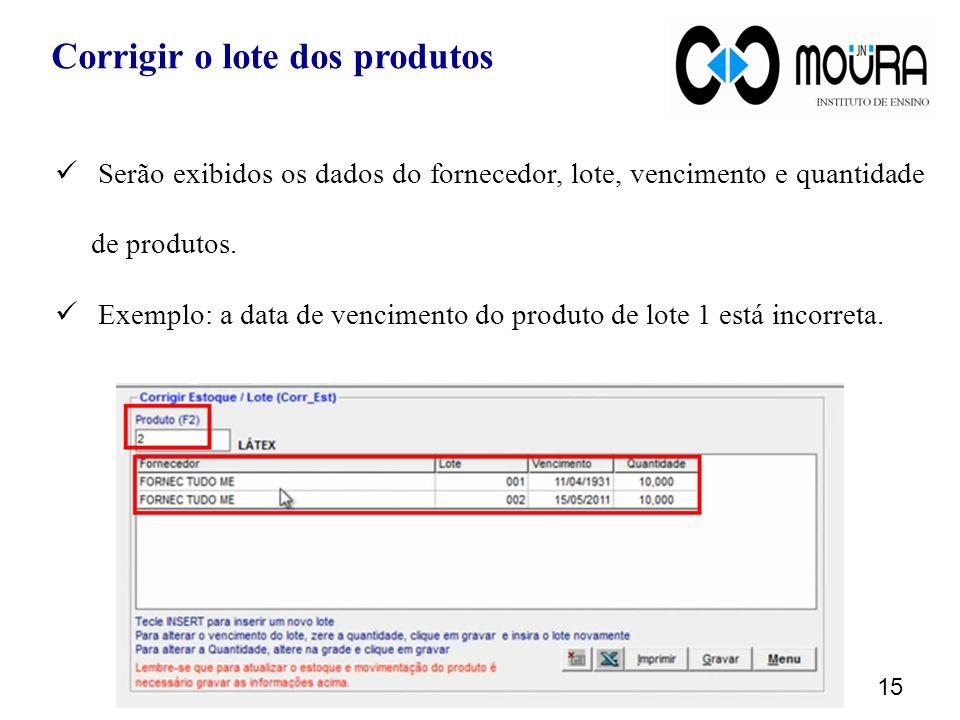 Serão exibidos os dados do fornecedor, lote, vencimento e quantidade de produtos. Exemplo: a data de vencimento do produto de lote 1 está incorreta. 1