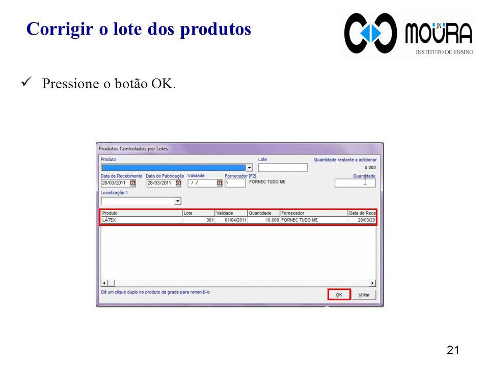 Pressione o botão OK. 21 Corrigir o lote dos produtos