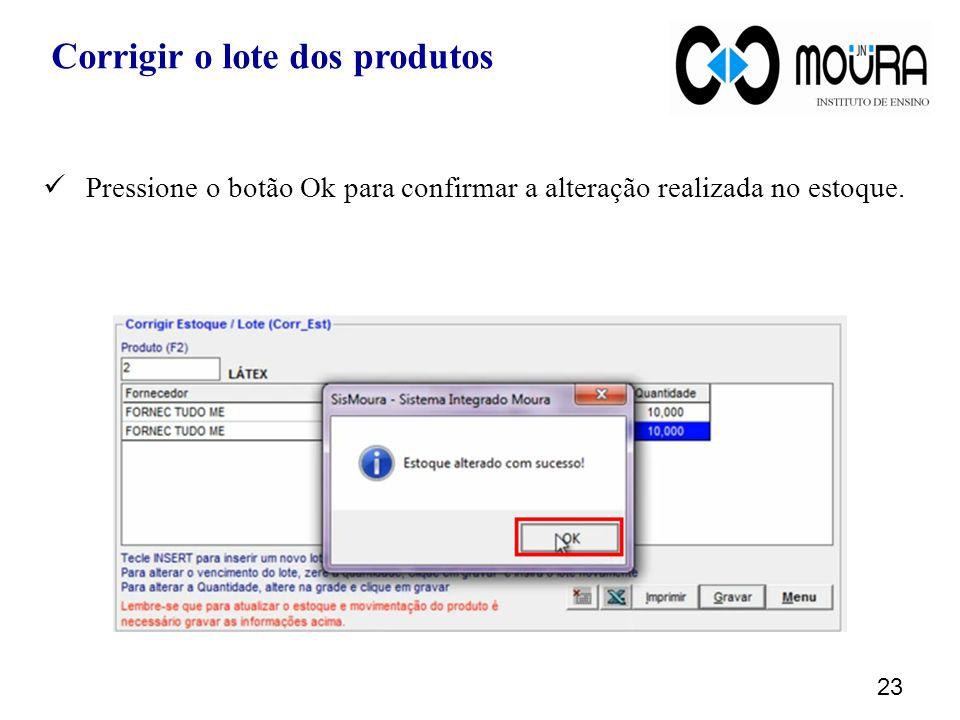 Pressione o botão Ok para confirmar a alteração realizada no estoque. 23 Corrigir o lote dos produtos