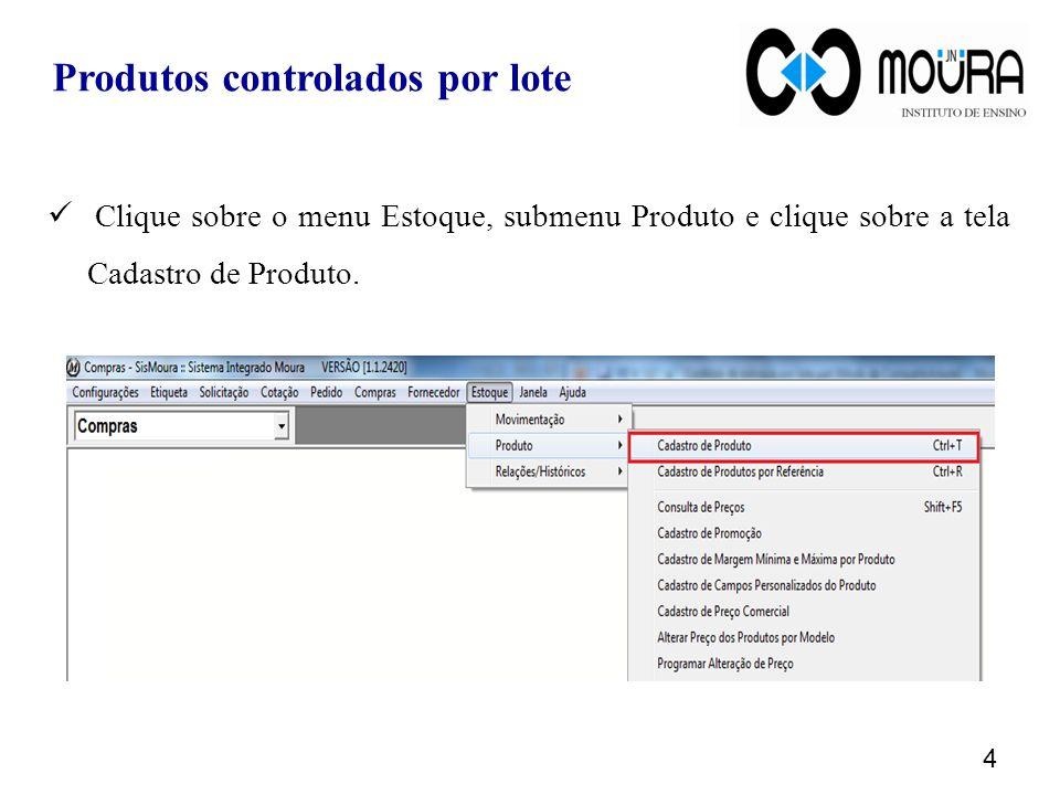 Clique sobre o menu Estoque, submenu Produto e clique sobre a tela Cadastro de Produto. 4 Produtos controlados por lote