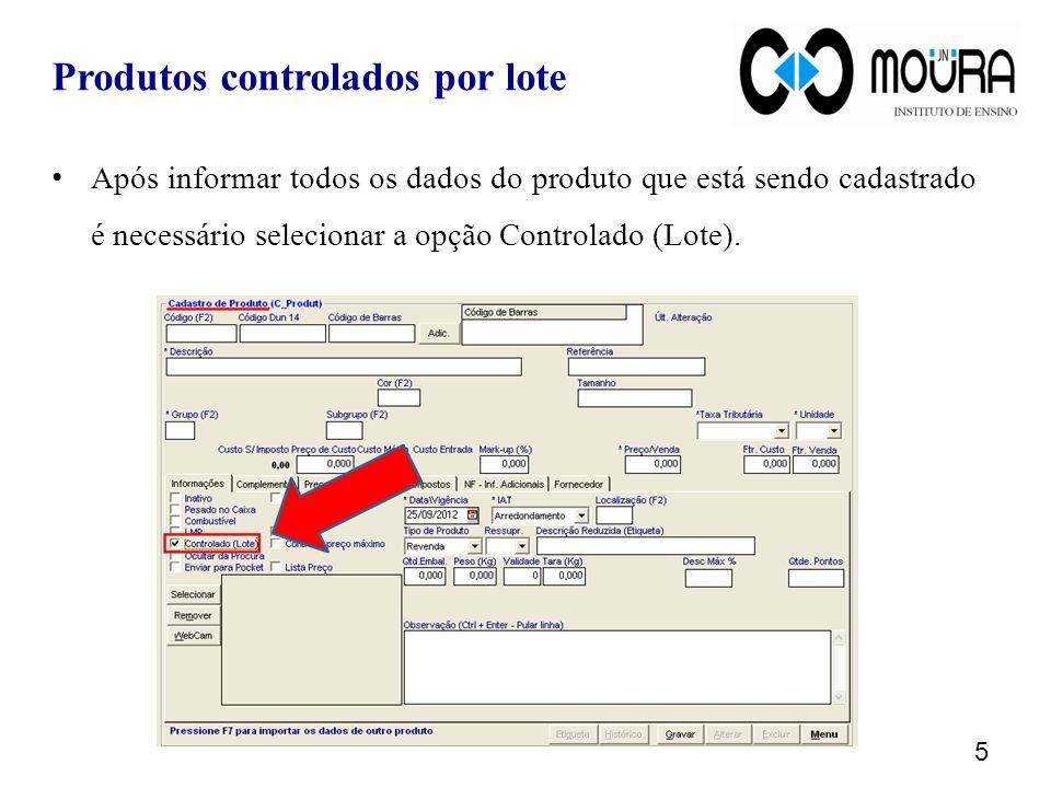 Após informar todos os dados do produto que está sendo cadastrado é necessário selecionar a opção Controlado (Lote). 5 Produtos controlados por lote