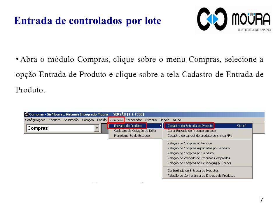 Abra o módulo Compras, clique sobre o menu Compras, selecione a opção Entrada de Produto e clique sobre a tela Cadastro de Entrada de Produto. 7 Entra