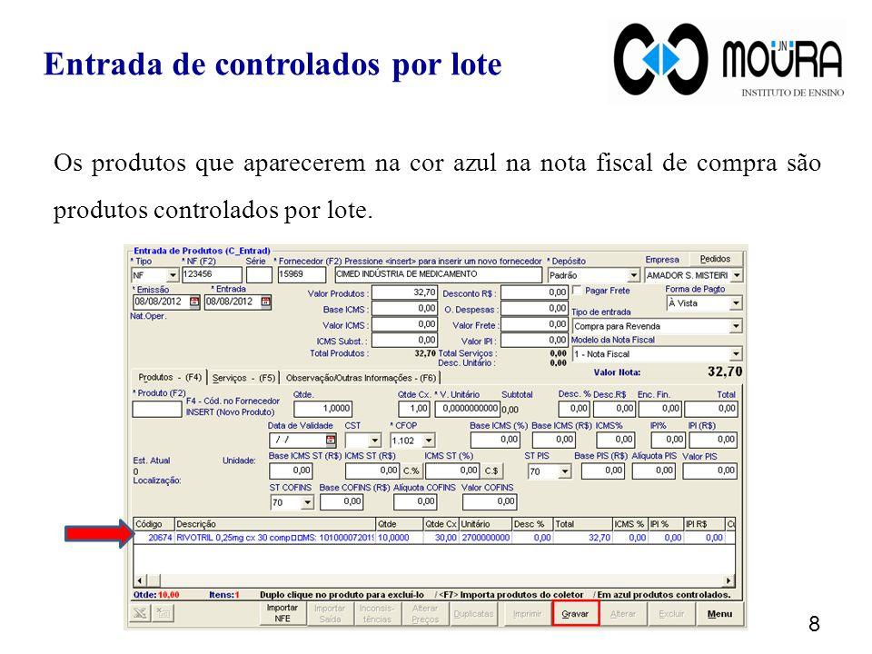 Os produtos que aparecerem na cor azul na nota fiscal de compra são produtos controlados por lote. 8 Entrada de controlados por lote