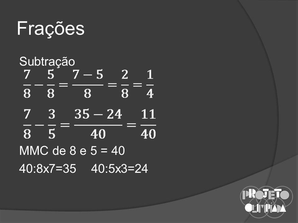 Frações Subtração MMC de 8 e 5 = 40 40:8x7=35 40:5x3=24