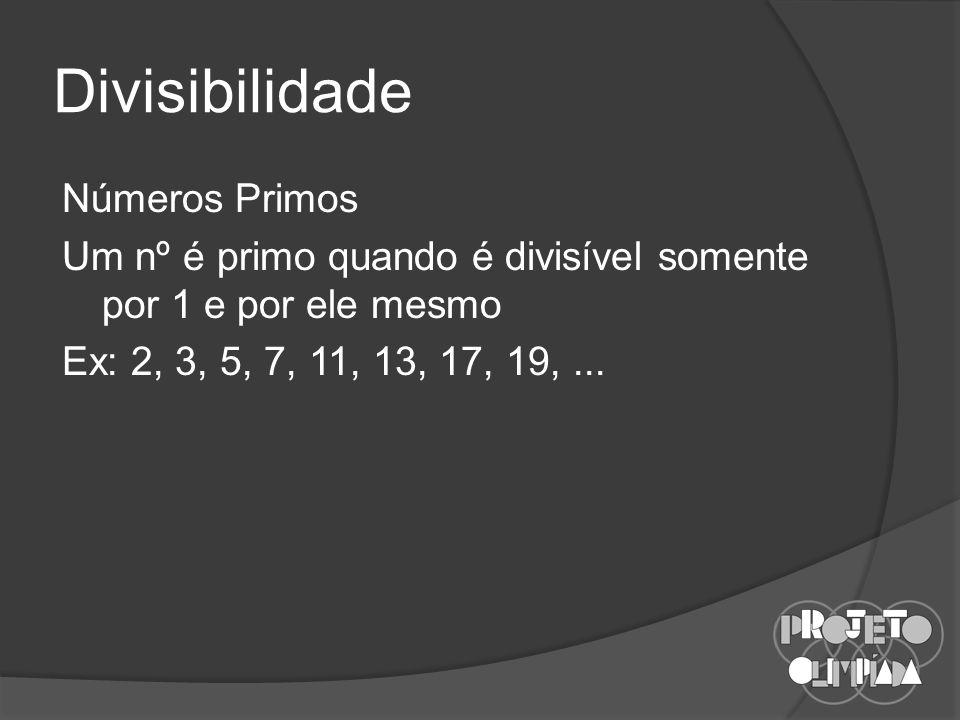 Divisibilidade Números Primos Um nº é primo quando é divisível somente por 1 e por ele mesmo Ex: 2, 3, 5, 7, 11, 13, 17, 19,...