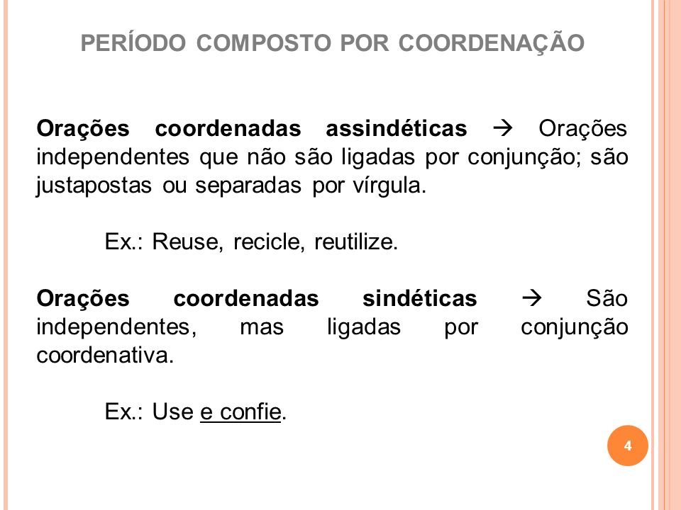PERÍODO COMPOSTO POR COORDENAÇÃO Orações coordenadas assindéticas Orações independentes que não são ligadas por conjunção; são justapostas ou separada
