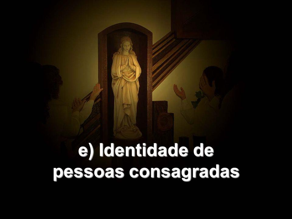 e) Identidade de pessoas consagradas